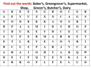 Find  out the words:  Baker's, Greengrocer's, Supermarket, Shop,      Grocer's, Butcher's, Dairy