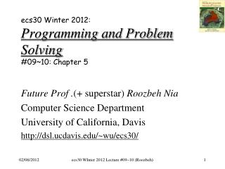 ecs30 Winter 2012: Programming and Problem Solving # 09~10: Chapter 5