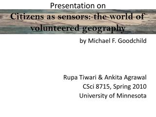 Presentation on Citizens as sensors: the world of volunteered geography