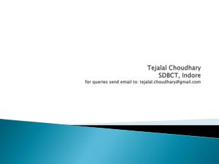Tejalal  Choudhary SDBCT, Indore for queries send email to: tejalal.choudhary@gmail