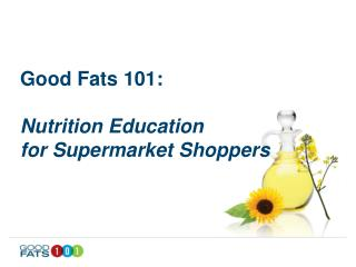 Good Fats 101:  Nutrition Education  for Supermarket Shoppers