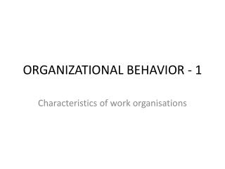 ORGANIZATIONAL BEHAVIOR - 1