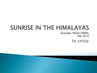 SUNRISE IN THE HIMALAYAS Sarangot ,  Pokhra  NEPAL  Dec 2012