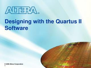 Designing with the Quartus II Software