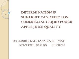 DETERMINATION IF     	SUNLIGHT CAN AFFECT ON   	COMMERCIAL LIQUID POUCH 	APPLE JUICE QUALITY