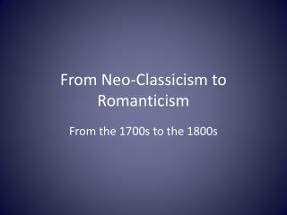 From Neo-Classicism to Romanticism