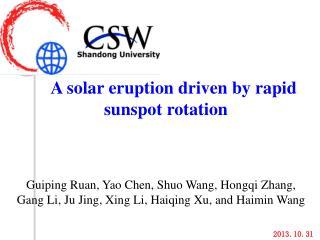 A solar eruption driven by rapid                       sunspot rotation