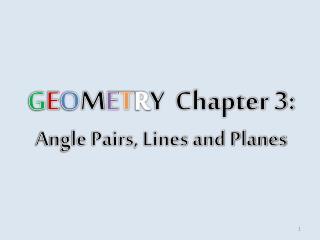 G E O M E T R Y  Chapter 3:  Angle Pairs, Lines and Planes
