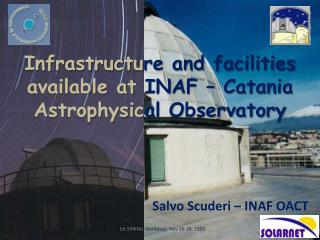 Infrastructu re and facilities  available at  INAF – Catania  Astrophysic al Observatory