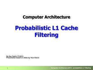 Computer Architecture Probabilistic L1 Cache Filtering