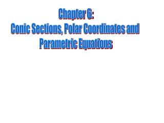 Chapter  6: Conic Sections, Polar Coordinates and  Parametric Equations