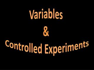 Variables  &  Controlled Experiments