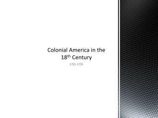 Colonial America in the 18 th  Century