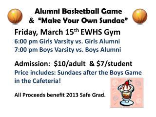 Friday, March 15 th  EWHS Gym 6:00 pm Girls Varsity vs. Girls Alumni