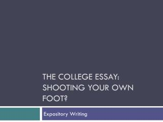 The college essay:  Shooting your own foot?
