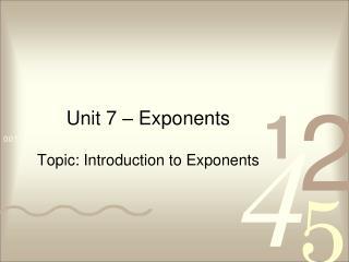 Unit 7 – Exponents