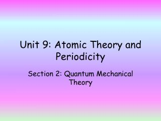 Unit  9 : Atomic Theory and Periodicity