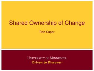 Shared Ownership of Change Rob Super