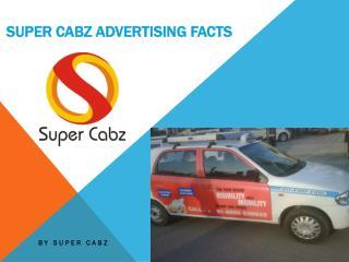 SUPER CABZ ADVERTISING FACTS