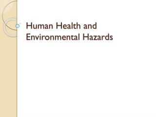 Human Health and Environmental Hazards