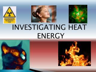 INVESTIGATING HEAT ENERGY