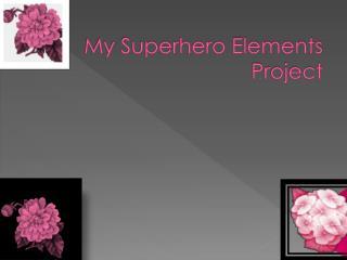 My Superhero Elements Project
