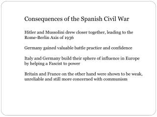 Consequences of the Spanish Civil War Hitler and Mussolini drew closer together, leading to the