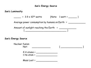 Sun's Energy Source Sun's Luminosity 	_____  =  3.9 x 10 26  watts	[Note:  	1 watt = ______ ]
