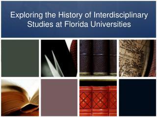 Exploring the History of Interdisciplinary Studies at Florida Universities