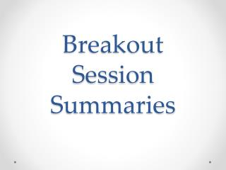 Breakout Session Summaries
