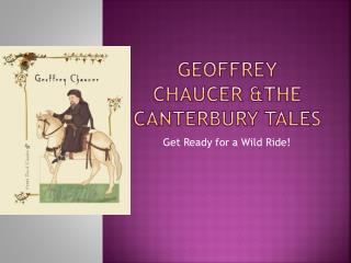 Geoffrey Chaucer &The Canterbury Tales