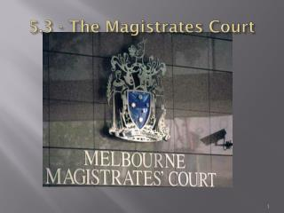 5.3 - The Magistrates Court
