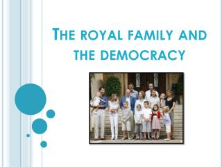 The royal family and the democracy