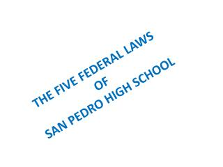 THE FIVE FEDERAL LAWS  OF  SAN PEDRO HIGH SCHOOL