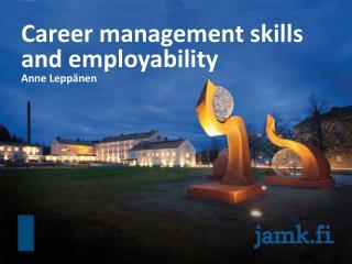 Career management skills and employability Anne Lepp�nen