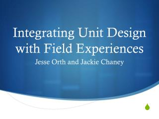 Integrating Unit Design with Field Experiences