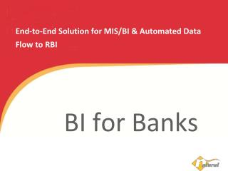 End-to-End Solution for  MIS/BI  & Automated Data Flow to RBI