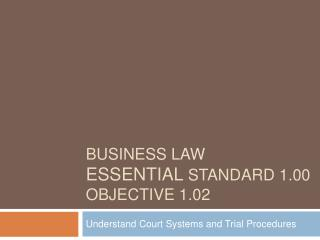 Business Law Essential  Standard 1.00 Objective 1.02