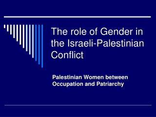 The role of Gender in the Israeli-Palestinian Conflict