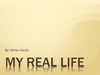My Real  Life