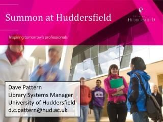 Dave Pattern Library Systems Manager University of Huddersfield d.c.pattern@hud.ac.uk