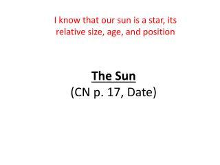 The Sun  (CN p. 17, Date)
