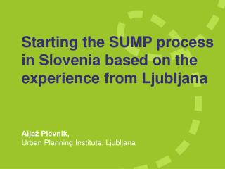 Starting the SUMP process  i n  Slovenia based on the  experience  from Ljubljana