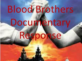 Blood Brothers Documentary Response