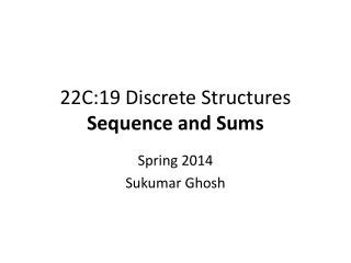 22C:19 Discrete  Structures Sequence and Sums