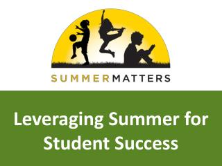 Leveraging Summer for  Student Success