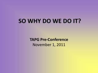 TAPG Pre-Conference November 1, 2011