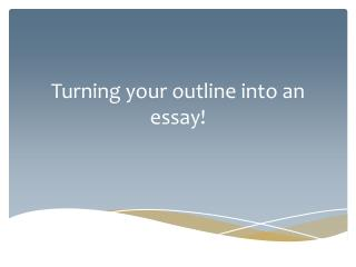 Turning your outline into an essay!