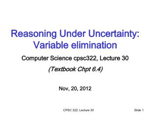 Reasoning Under Uncertainty: Variable elimination Computer Science cpsc322, Lecture 30
