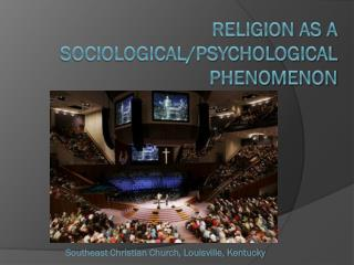 Religion as a Sociological/Psychological Phenomenon